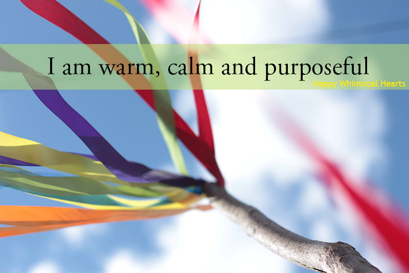 I am warm calm and purposeful